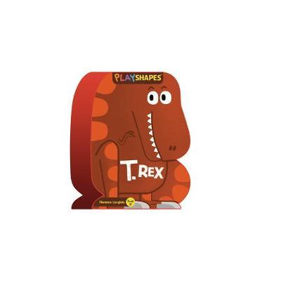 Playshapes: T. Rex - Langlois, Florence (Illustrator)