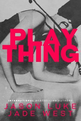 Plaything - West, Jade, and Luke, Jason