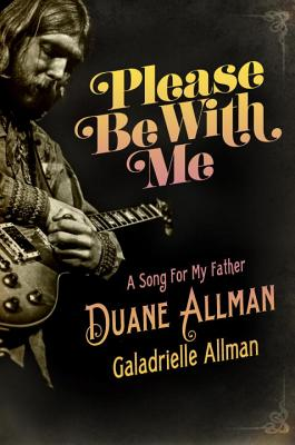 Please Be with Me: A Song for My Father, Duane Allman - Allman, Galadrielle