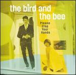 Please Clap Your Hands - The Bird and the Bee