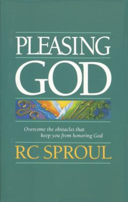 Pleasing God - Sproul, R C