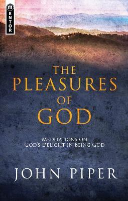 Pleasures of God: Meditations on God's Delight in being God - Piper, John