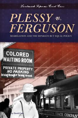 Plessy V. Ferguson: Segregation and the Separate But Equal Policy - Cates, David