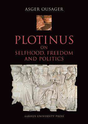 Plotinus: On Selfhood, Freedom and Politics - Ousager, Asger