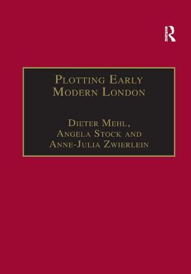 Plotting Early Modern London: New Essays on Jacobean City Comedy - Mehl, Dieter