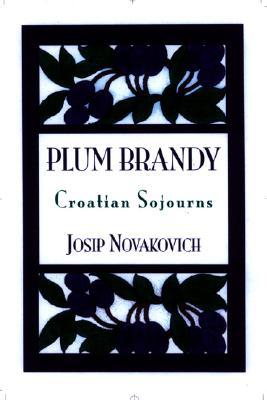 Plum Brandy: Croation Journeys Croatian Sojourns - Novakovich, Josip