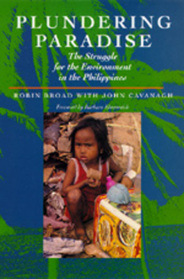 Plundering Paradise: Struggle for Environment Philippines - Broad, Robin, and Cavanagh, John, and Ehrenreich, Barbara (Foreword by)