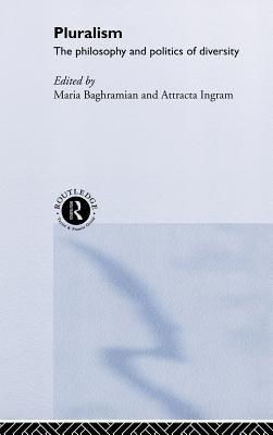 Pluralism: The Philosophy and the Politics of Diversity - Baghramian, Maria (Editor), and Ingram, Attracta (Editor)