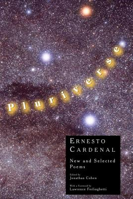 Pluriverse: New and Selected Poems - Cardenal, Ernesto, and Cohen, Jonathan (Editor), and Ferlinghetti, Lawrence (Preface by)