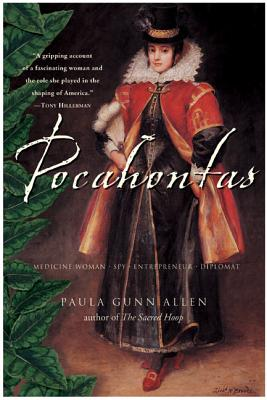 Pocahontas: Medicine Woman, Spy, Entrepreneur, Diplomat - Gunn Allen, Paula