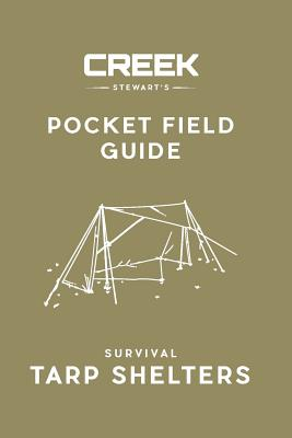 Pocket Field Guide: Survival Tarp Shelters - Stewart, Creek