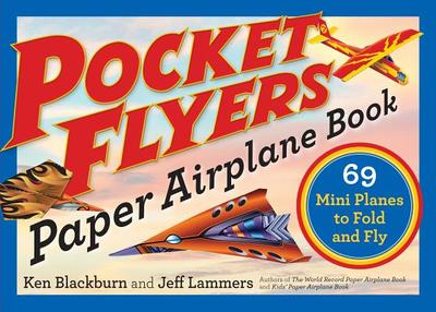 Pocket Flyers Paper Airplane Book: 69 Mini Planes to Fold and Fly - Blackburn, Ken, and Lammers, Jeff
