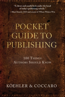 Pocket Guide to Publishing: 100 Things Authors Should Know - Koehler, John L