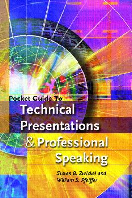 Pocket Guide to Technical Presentations and Professional Speaking - Zwickel, Steven Bernard, and Pfeiffer, William S