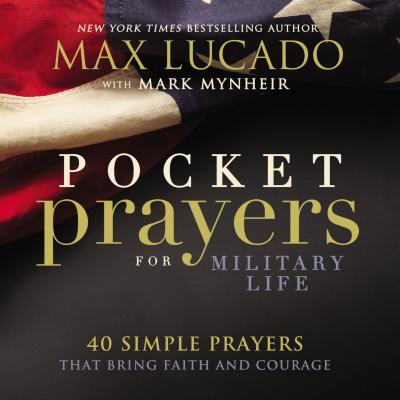 Pocket Prayers for Military Life: 40 Simple Prayers That Bring Faith and Courage - Lucado, Max