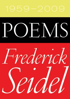 Poems 1959-2009 - Seidel, Frederick