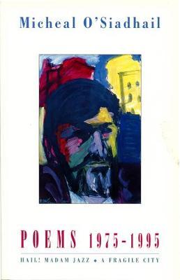 Poems, 1975-1995: Hail! Madam Jazz & a Fragile City - O'Siadhail, Micheal, and O'Siadhail, Michael, Professor