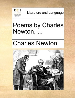 Poems by Charles Newton, ... - Newton, Charles