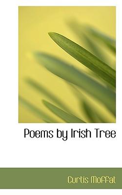 Poems by Irish Tree - Moffat, Curtis