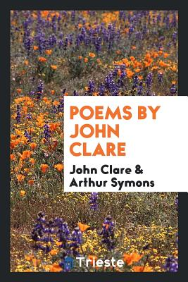 Poems by John Clare - Clare, John, and Symons, Arthur