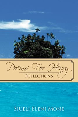 Poems for Henry: Reflections - Mone, Siueli Eleni