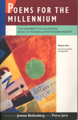 Poems for the Millennium, Volume One: The University of California Book of Modern and Postmodern Poetry: From Fin-De-Siècle to Negritude - Rothenberg, Jerome (Editor), and Joris, Pierre (Editor)