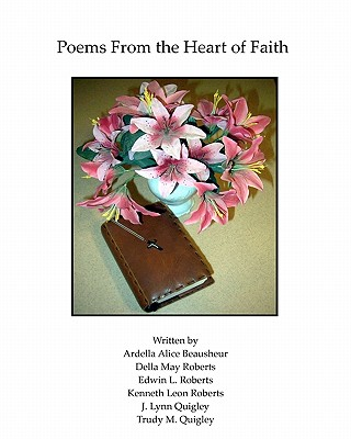 Poems from the Heart of Faith - Roberts, Kenneth Leon, and Beausheur, Ardella Alice, and Roberts, Della May