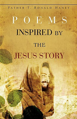 Poems Inspired by the Jesus Story - Haney, Father T Ronald