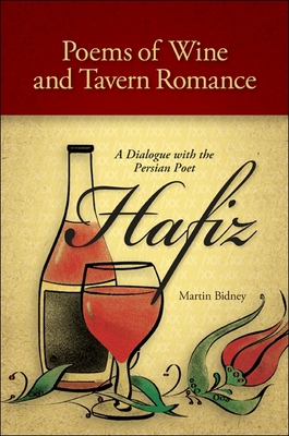 Poems of Wine and Tavern Romance: A Dialogue with the Persian Poet Hafiz - Hafiz