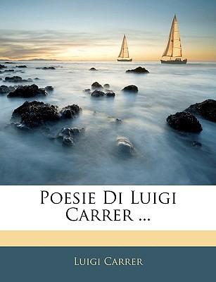 Poesie Di Luigi Carrer ... - Carrer, Luigi