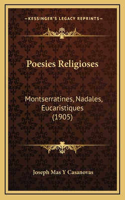 Poesies Religioses: Montserratines, Nadales, Eucaristiques (1905) - Casanovas, Joseph Mas y