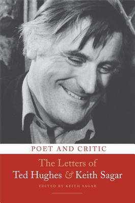 Poet and Critic: The Letters of Ted Hughes and Keith Sagar - Hughes, Ted, and Sagar, Keith (Editor)
