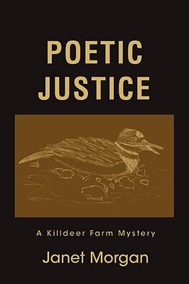 Poetic Justice: A Killdeer Farm Mystery - Morgan, Janet