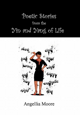 Poetic Stories from the Yin and Yang of Life - Moore, Angellia
