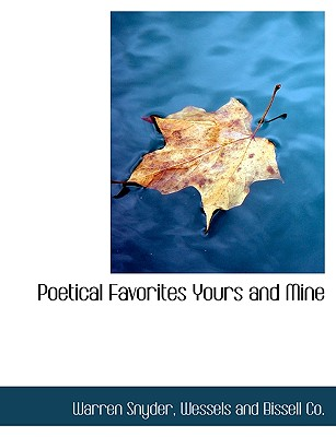 Poetical Favorites Yours and Mine - Snyder, Warren, and Wessels and Bissell Co, And Bissell Co (Creator)
