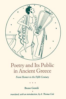 Poetry and Its Public in Ancient Greece: From Homer to the Fifth Century - Gentili, Bruno, Mr.