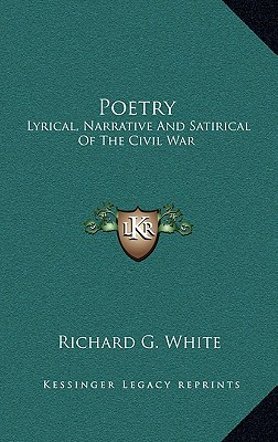 Poetry: Lyrical, Narrative and Satirical of the Civil War - White, Richard Grant (Editor)