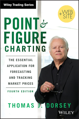 Point and Figure Charting: The Essential Application for Forecasting and Tracking Market Prices - Dorsey, Thomas J.
