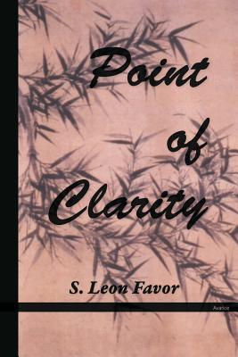 Point of Clarity - Favor, S Leon, and Favor, Lesli J, PhD (Editor)