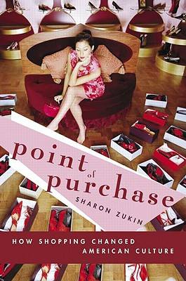 Point of Purchase: How Shopping Changed American Culture - Zukin, Sharon, Dr., and Zukin, Zukin