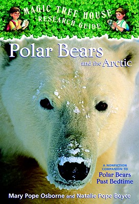 Polar Bears and the Arctic: A Nonfiction Companion to Polar Bears Past Bedtime - Osborne, Mary Pope, and Boyce, Natalie Pope, and Murdocca, Sal (Illustrator)