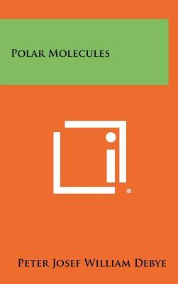 Polar Molecules - Debye, Peter Josef William