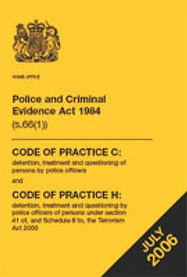 Police and Criminal Evidence Act 1984: Code of Practice C and Code of Practice H - Great Britain: Home Office