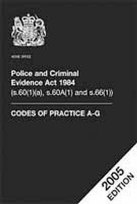 Police and Criminal Evidence Act 2005: Codes of Practice A-G - Great Britain: Home Office