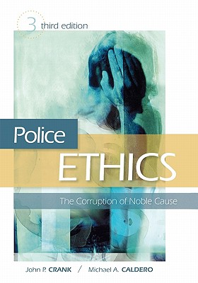 Police Ethics: The Corruption of Noble Cause - Crank, John P, and Caldero, Michael A
