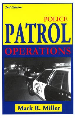 Police Patrol Operations - Miller, Mark R, Dr.