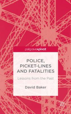 Police, Picket-Lines and Fatalities: Lessons from the Past - Baker, D.