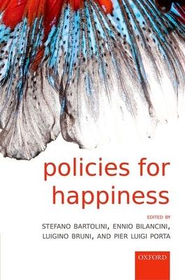 Policies for Happiness - Bartolini, Stefano (Editor), and Bilancini, Ennio (Editor), and Bruni, Luigino (Editor)