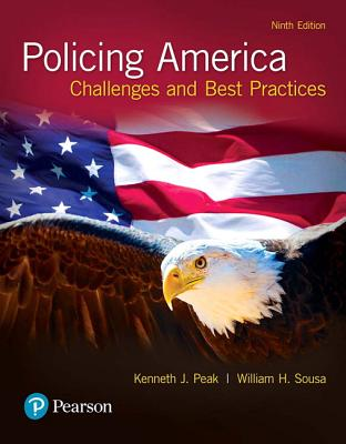 Policing America: Challenges and Best Practices, Student Value Edition - Peak, Kenneth