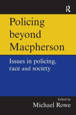 Policing beyond Macpherson - Rowe, Mike (Editor)
